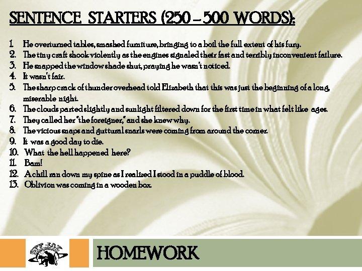 SENTENCE STARTERS (250 – 500 WORDS): 1. 2. 3. 4. 5. 6. 7. 8.