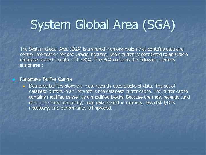System Global Area (SGA) The System Global Area (SGA) is a shared memory region
