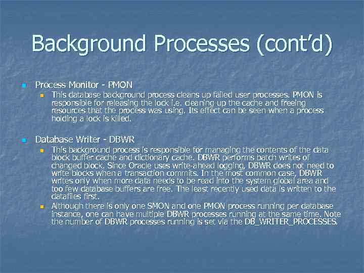 Background Processes (cont'd) n Process Monitor - PMON n n This database background process