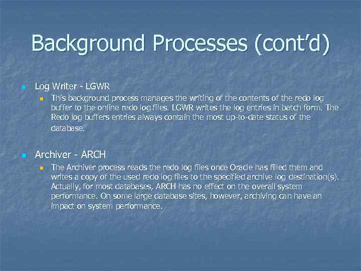 Background Processes (cont'd) n Log Writer - LGWR n n This background process manages