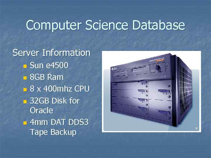 Computer Science Database Server Information Sun e 4500 n 8 GB Ram n 8