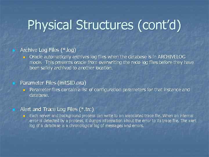 Physical Structures (cont'd) n Archive Log Files (*. log) n n Parameter Files (init.
