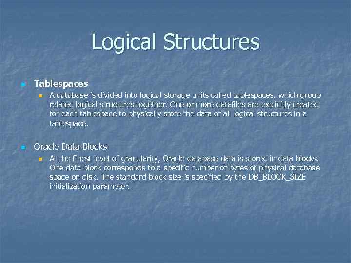 Logical Structures n Tablespaces n n A database is divided into logical storage units