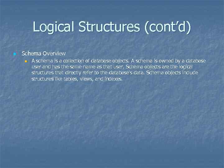 Logical Structures (cont'd) n Schema Overview n A schema is a collection of database