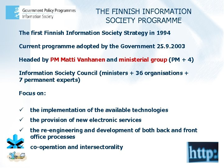 THE FINNISH INFORMATION SOCIETY PROGRAMME The first Finnish Information Society Strategy in 1994 Current