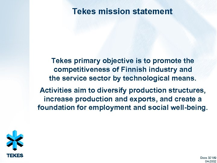 Tekes mission statement Tekes primary objective is to promote the competitiveness of Finnish industry