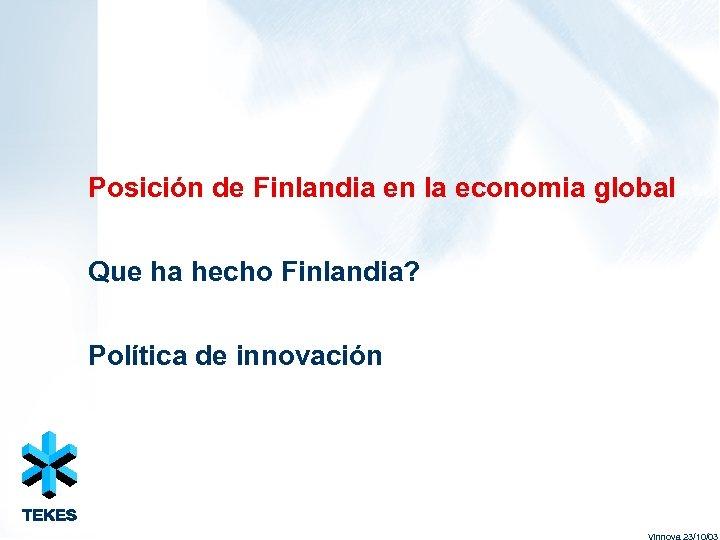 Posición de Finlandia en la economia global Que ha hecho Finlandia? Política de innovación