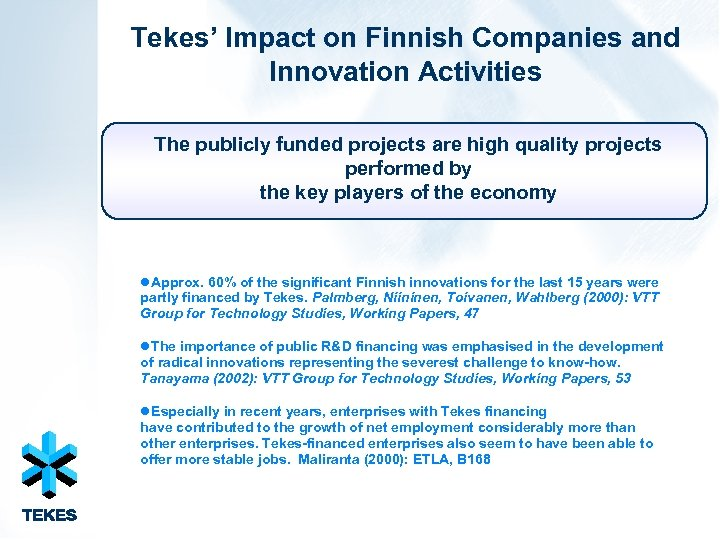 Tekes' Impact on Finnish Companies and Innovation Activities The publicly funded projects are high