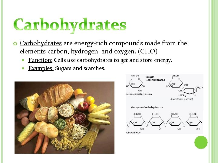 Carbohydrates are energy-rich compounds made from the elements carbon, hydrogen, and oxygen. (CHO)