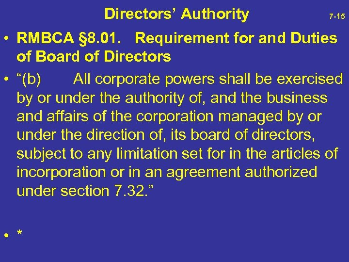 Directors' Authority 7 -15 • RMBCA § 8. 01. Requirement for and Duties