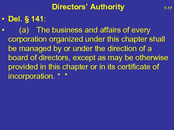 Directors' Authority 7 -17 • Del. § 141: • (a) The business and