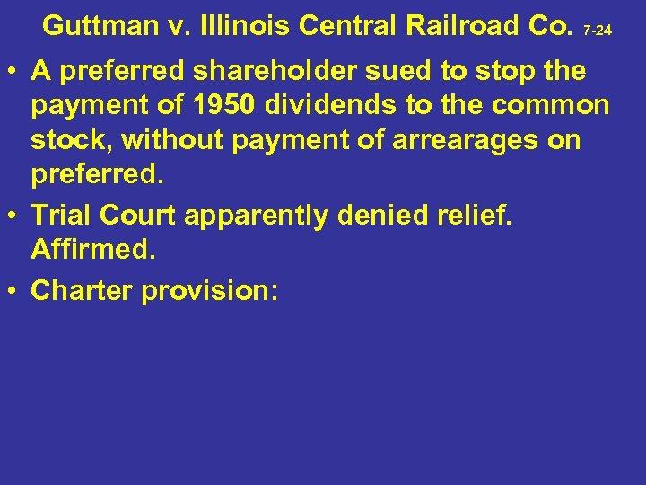 Guttman v. Illinois Central Railroad Co. 7 -24 • A preferred shareholder sued