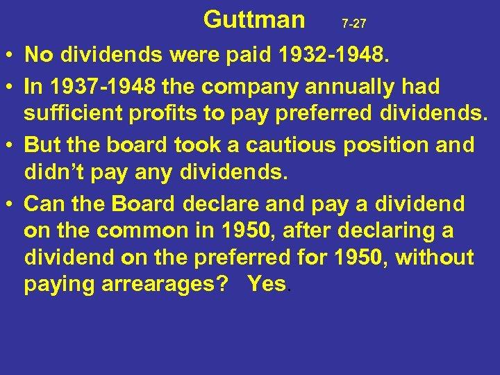 Guttman 7 -27 • No dividends were paid 1932 -1948. • In 1937