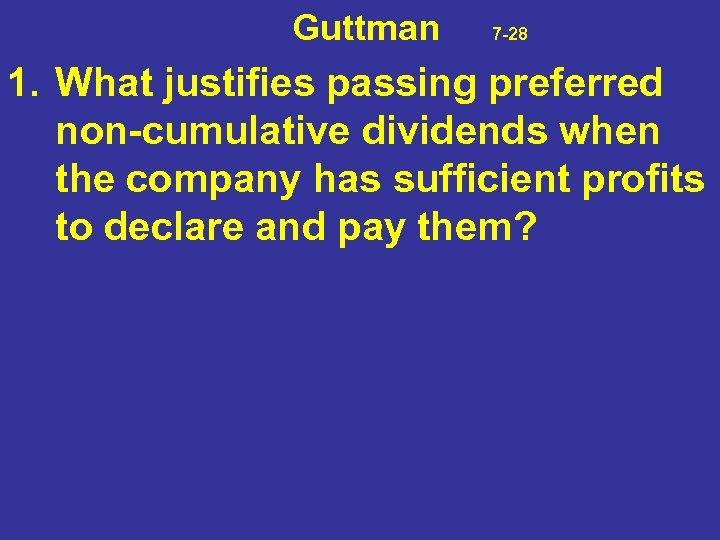 Guttman 7 -28 1. What justifies passing preferred non-cumulative dividends when the company