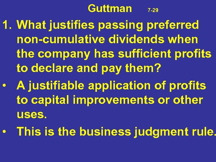 Guttman 7 -29 1. What justifies passing preferred non-cumulative dividends when the company