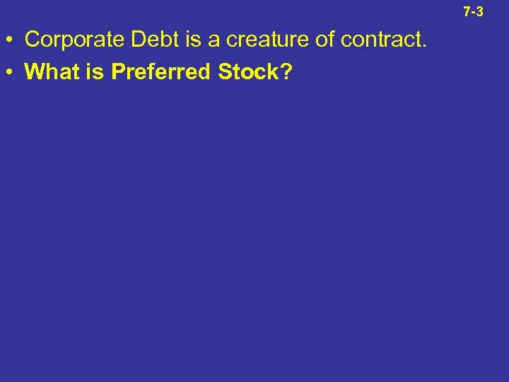 7 -3 • Corporate Debt is a creature of contract. • What is Preferred