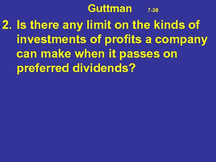 Guttman 7 -30 2. Is there any limit on the kinds of investments