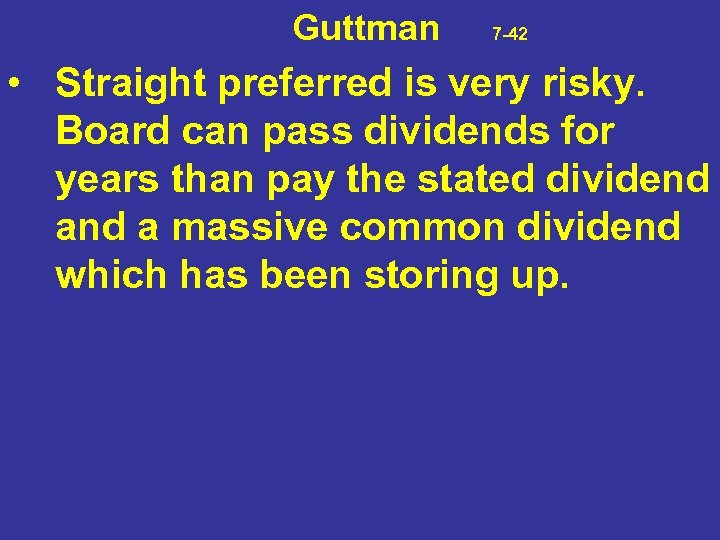 Guttman 7 -42 • Straight preferred is very risky. Board can pass dividends