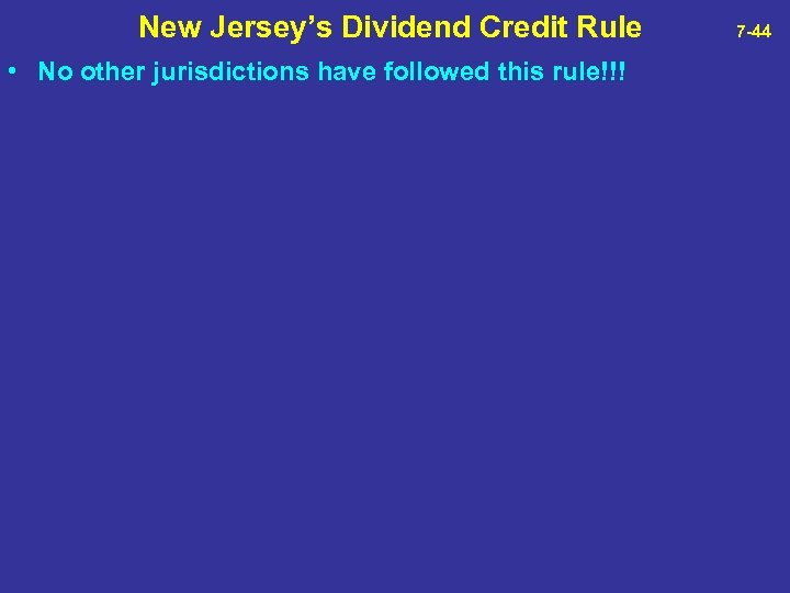 New Jersey's Dividend Credit Rule 7 -44 • No other jurisdictions have followed