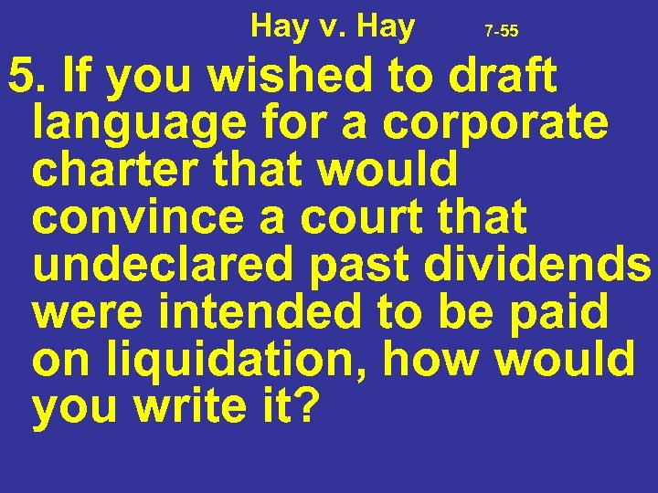 Hay v. Hay 7 -55 5. If you wished to draft language for