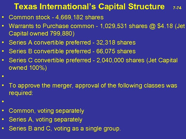 Texas International's Capital Structure 7 -74 • Common stock - 4, 669, 182