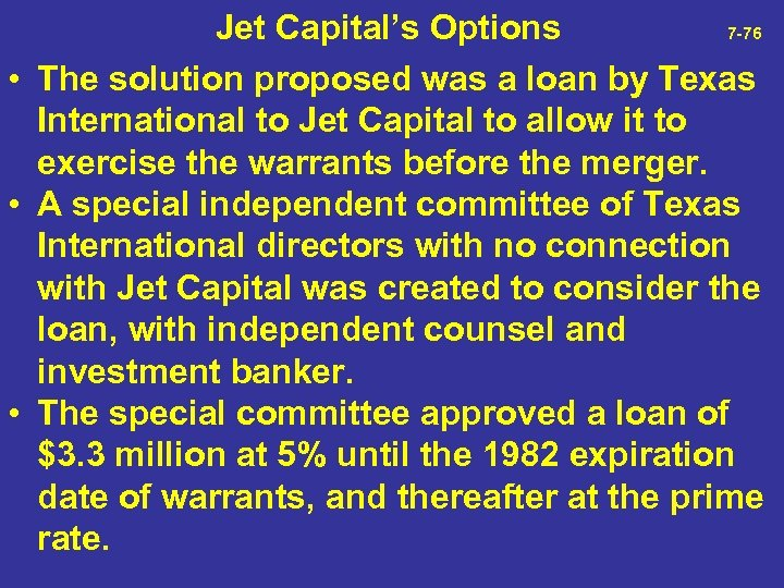 Jet Capital's Options 7 -76 • The solution proposed was a loan by