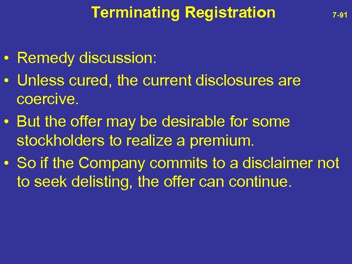 Terminating Registration 7 -91 • Remedy discussion: • Unless cured, the current disclosures