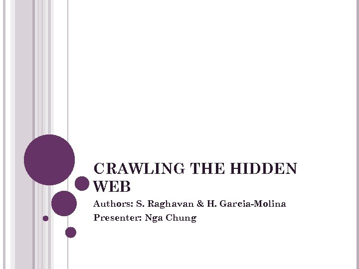 CRAWLING THE HIDDEN WEB Authors: S. Raghavan & H. Garcia-Molina Presenter: Nga Chung