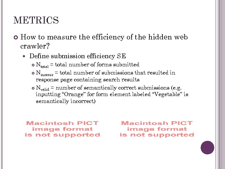 METRICS How to measure the efficiency of the hidden web crawler? Define submission efficiency