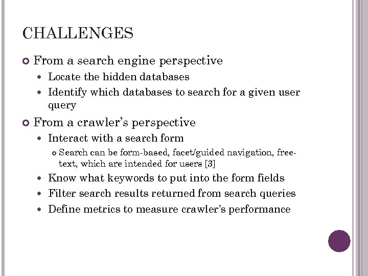 CHALLENGES From a search engine perspective Locate the hidden databases Identify which databases to