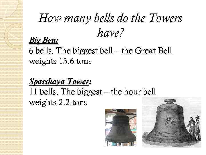 How many bells do the Towers have? Big Ben: 6 bells. The biggest bell