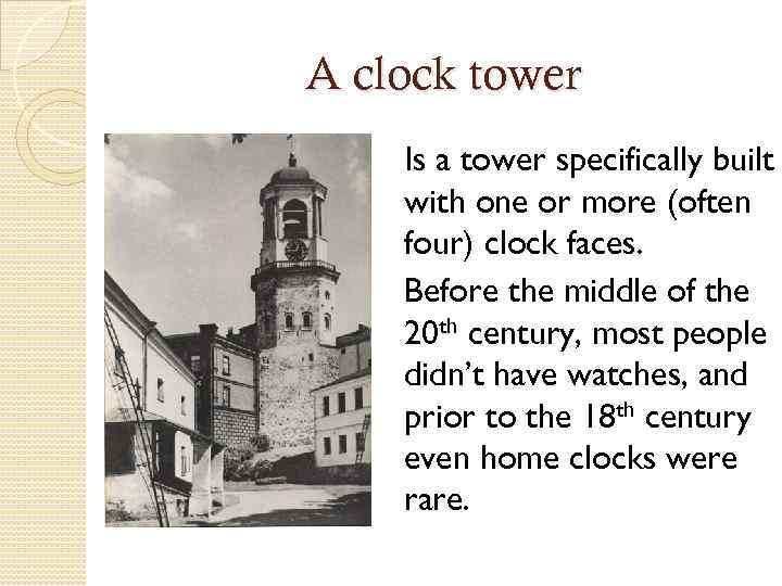 A clock tower Is a tower specifically built with one or more (often four)