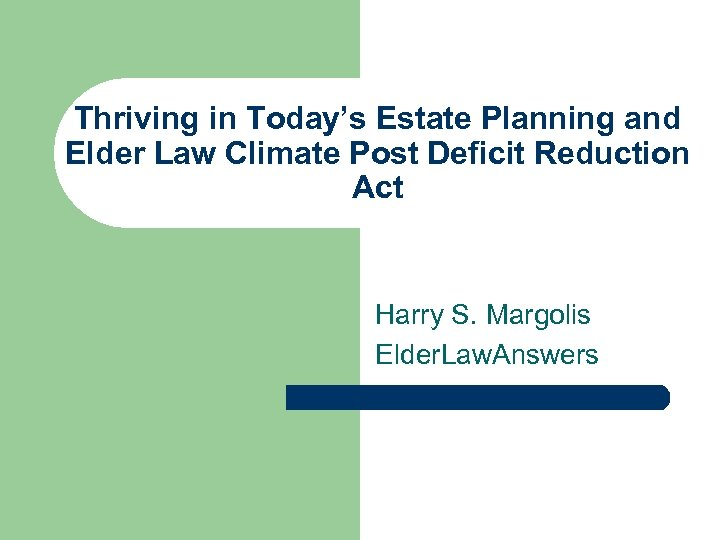 Thriving in Today's Estate Planning and Elder Law Climate Post Deficit Reduction Act Harry
