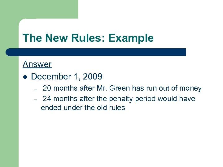 The New Rules: Example Answer l December 1, 2009 – – 20 months after