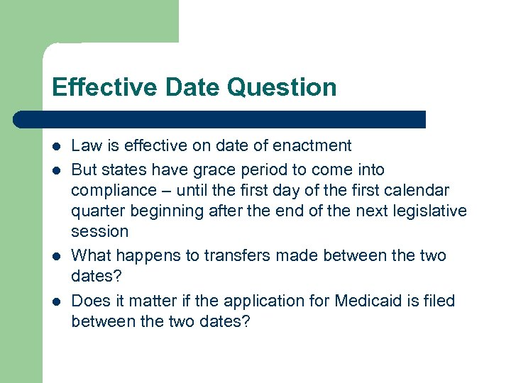 Effective Date Question l l Law is effective on date of enactment But states