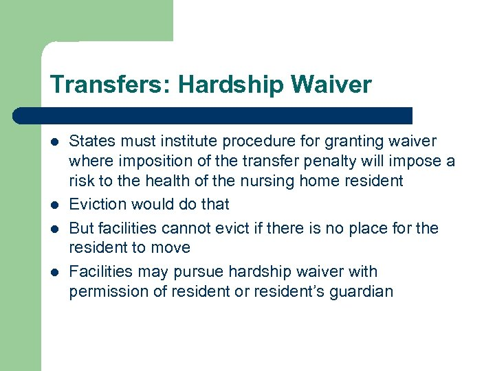 Transfers: Hardship Waiver l l States must institute procedure for granting waiver where imposition