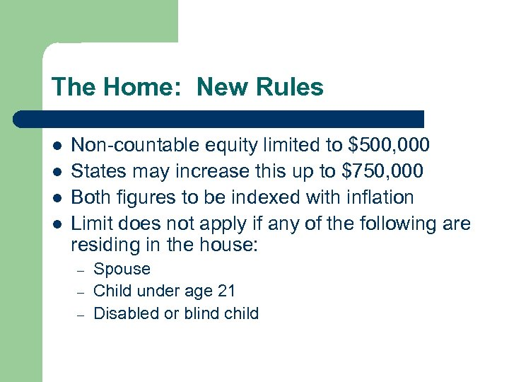 The Home: New Rules l l Non-countable equity limited to $500, 000 States may