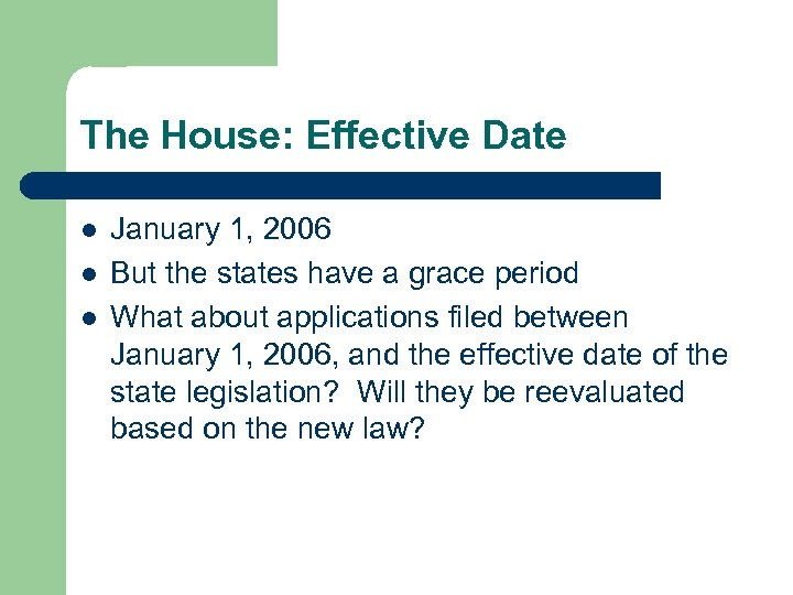 The House: Effective Date l l l January 1, 2006 But the states have