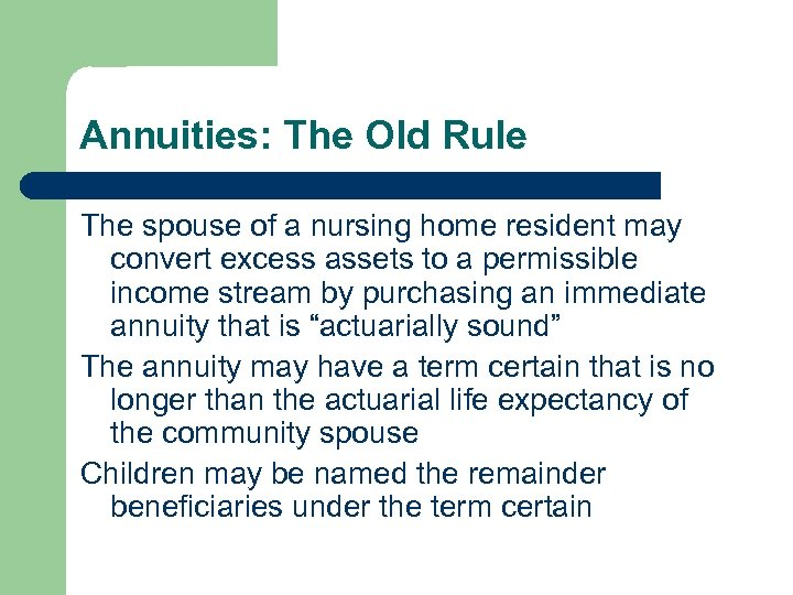 Annuities: The Old Rule The spouse of a nursing home resident may convert excess