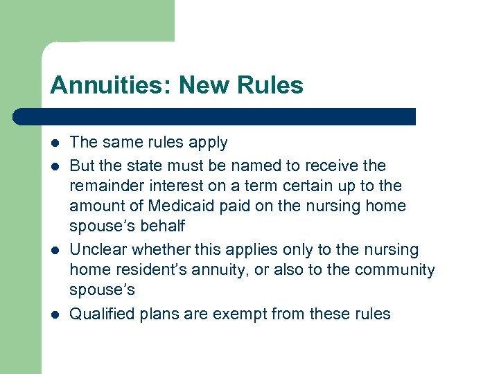 Annuities: New Rules l l The same rules apply But the state must be