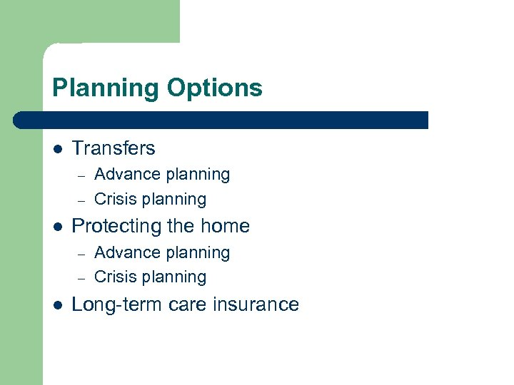 Planning Options l Transfers – – l Protecting the home – – l Advance