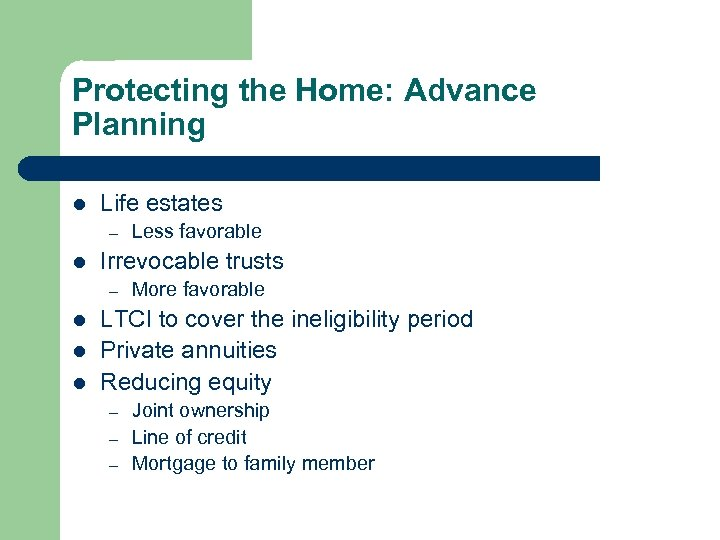 Protecting the Home: Advance Planning l Life estates – l Irrevocable trusts – l