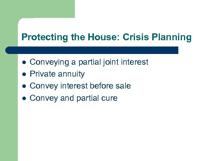 Protecting the House: Crisis Planning l l Conveying a partial joint interest Private annuity