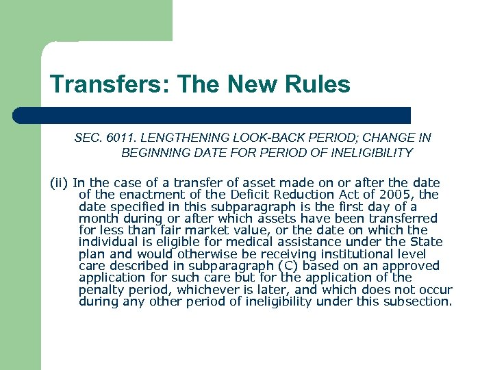 Transfers: The New Rules SEC. 6011. LENGTHENING LOOK-BACK PERIOD; CHANGE IN BEGINNING DATE FOR