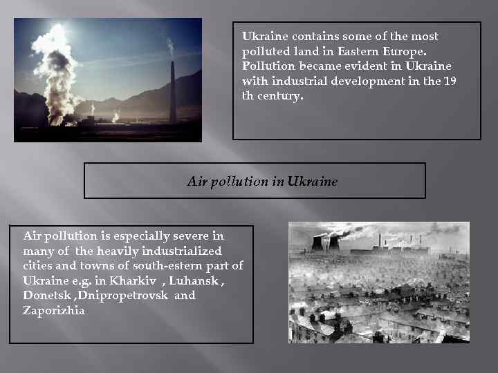 Ukraine contains some of the most polluted land in Eastern Europe. Pollution became evident