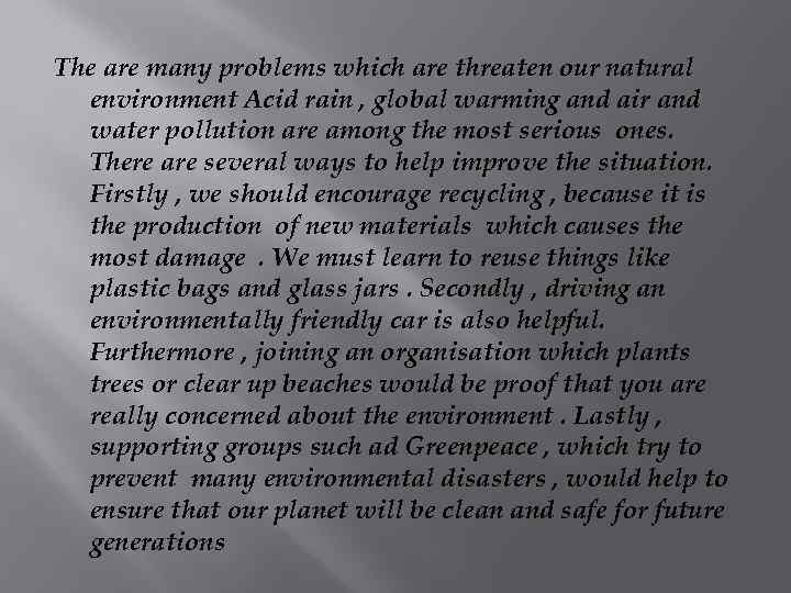 The are many problems which are threaten our natural environment Acid rain , global