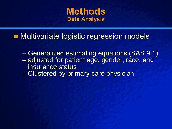 Slide 15 © 2003 By Default! Methods Data Analysis n Multivariate logistic regression models
