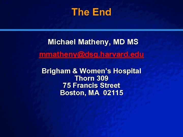Slide 29 © 2003 By Default! The End Michael Matheny, MD MS mmatheny@dsg. harvard.