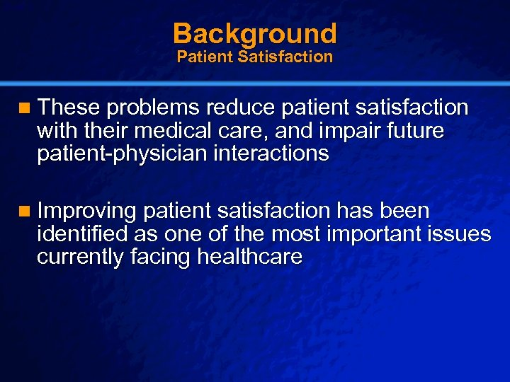 Slide 3 © 2003 By Default! Background Patient Satisfaction n These problems reduce patient