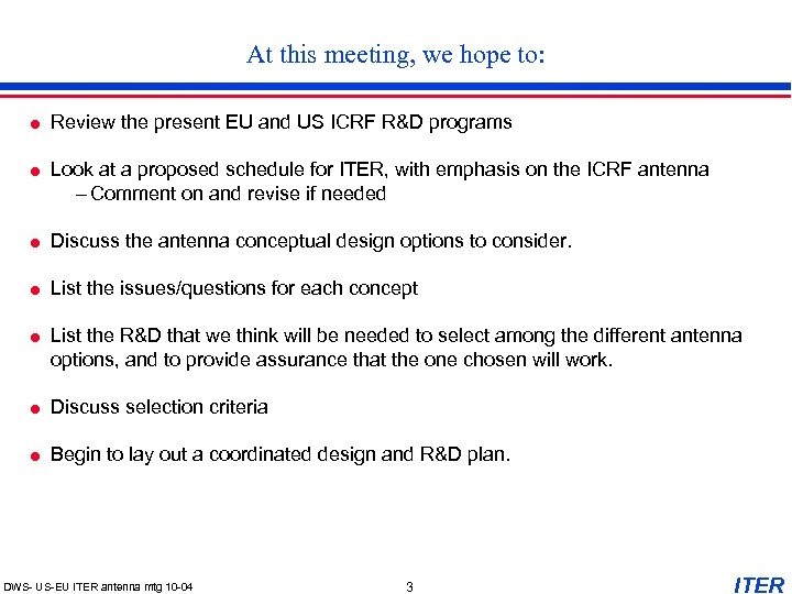 At this meeting, we hope to: Review the present EU and US ICRF R&D